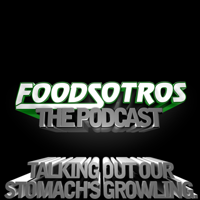 FOODSOTROS The Podcast