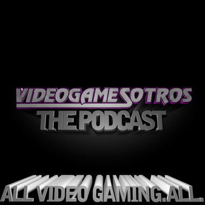 VIDEOGAMESOTROS The Podcast
