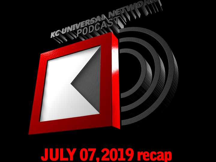 THE KCU PODCAST: July 07, 2019 recap